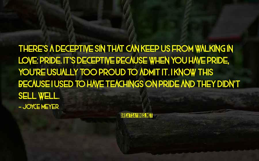 To Love You Sayings By Joyce Meyer: There's a deceptive sin that can keep us from walking in love: pride. It's deceptive