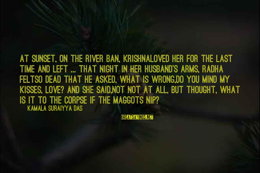 To Love You Sayings By Kamala Suraiyya Das: At sunset, on the river ban, KrishnaLoved her for the last time and left ...