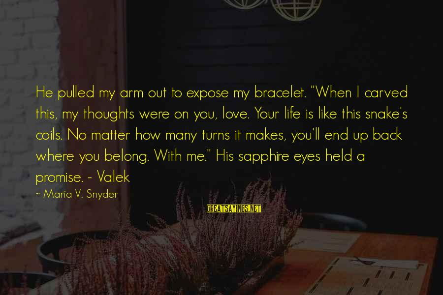 "To Love You Sayings By Maria V. Snyder: He pulled my arm out to expose my bracelet. ""When I carved this, my thoughts"