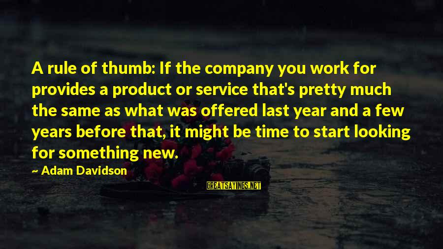 To Start Something New Sayings By Adam Davidson: A rule of thumb: If the company you work for provides a product or service