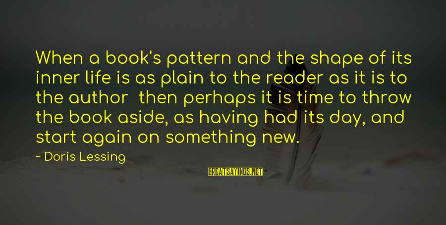 To Start Something New Sayings By Doris Lessing: When a book's pattern and the shape of its inner life is as plain to
