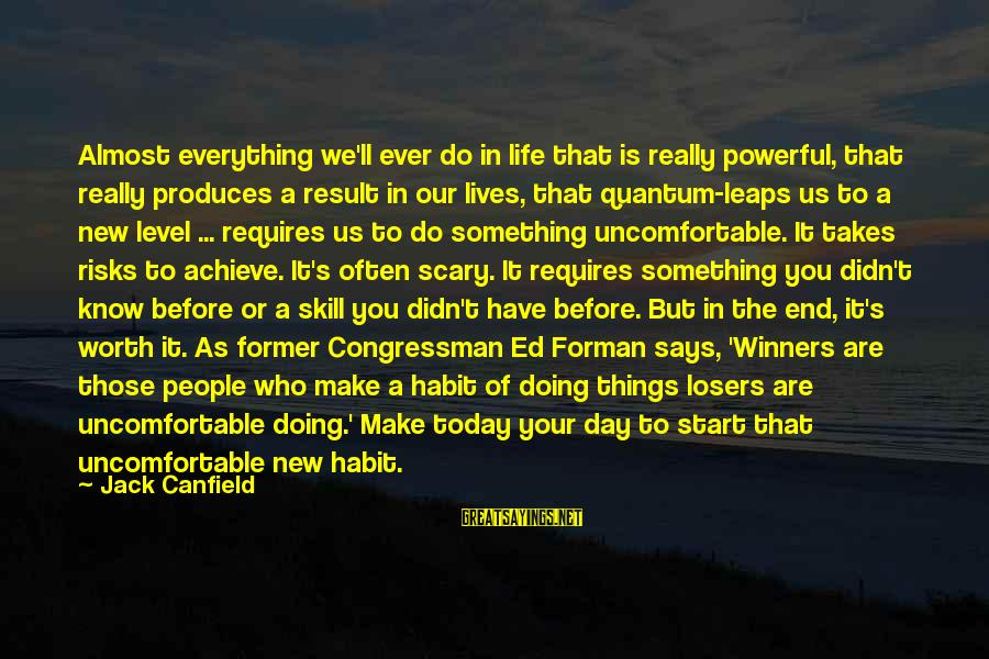 To Start Something New Sayings By Jack Canfield: Almost everything we'll ever do in life that is really powerful, that really produces a