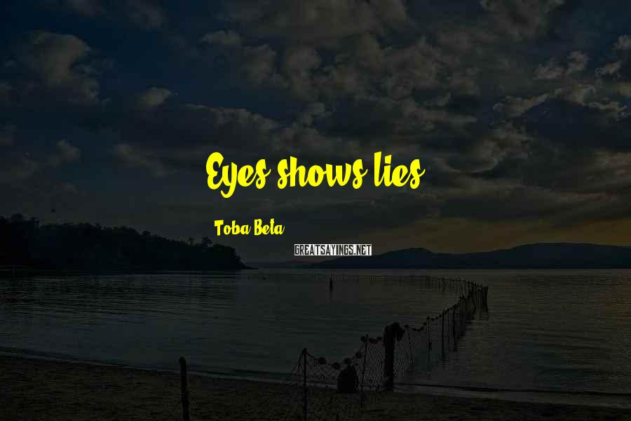 Toba Beta Sayings: Eyes shows lies.