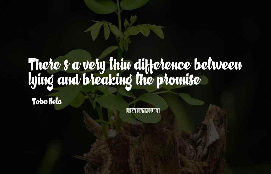 Toba Beta Sayings: There's a very thin difference between lying and breaking the promise.