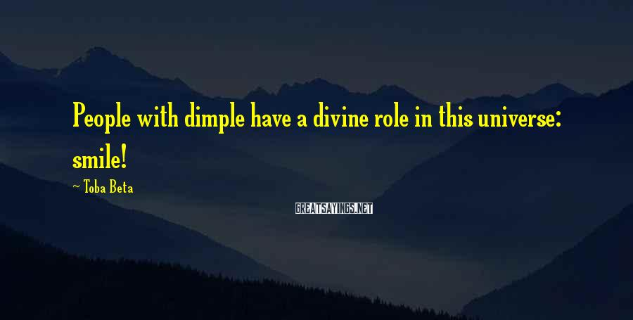 Toba Beta Sayings: People with dimple have a divine role in this universe: smile!