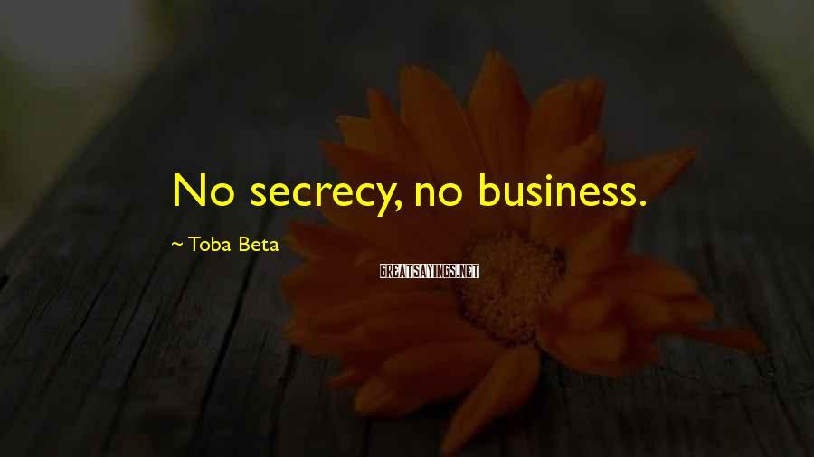 Toba Beta Sayings: No secrecy, no business.