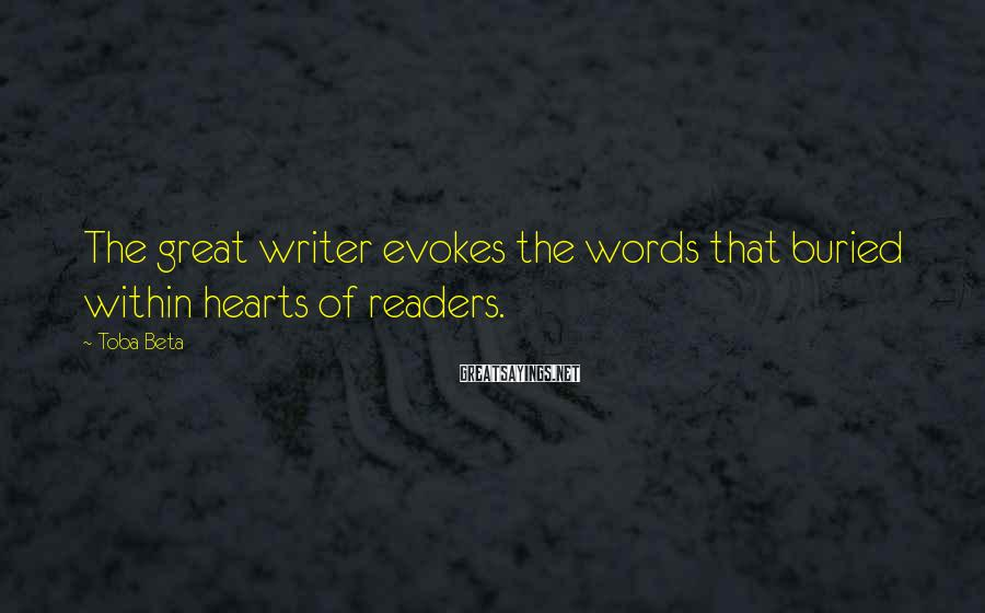 Toba Beta Sayings: The great writer evokes the words that buried within hearts of readers.