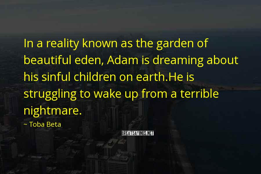Toba Beta Sayings: In a reality known as the garden of beautiful eden, Adam is dreaming about his