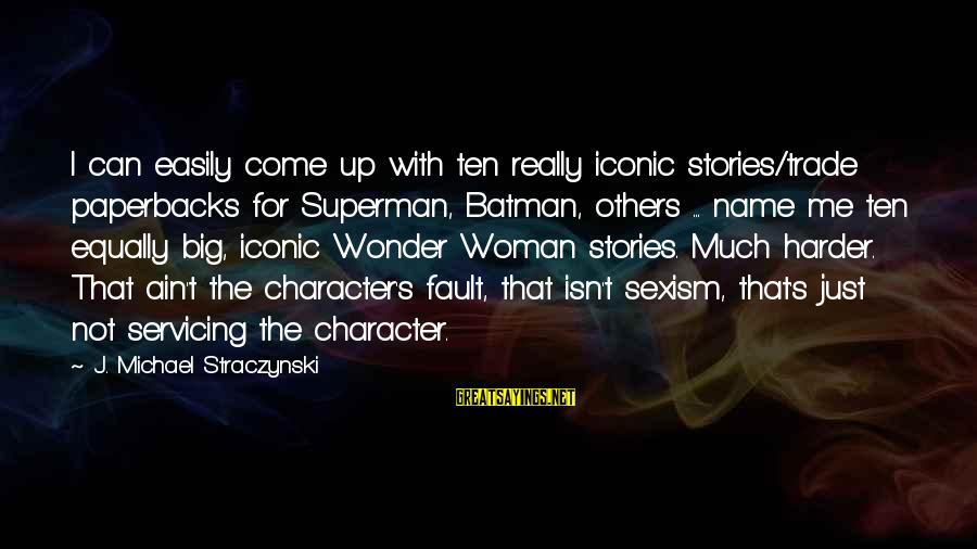 Tobias Funke Inspirational Sayings By J. Michael Straczynski: I can easily come up with ten really iconic stories/trade paperbacks for Superman, Batman, others