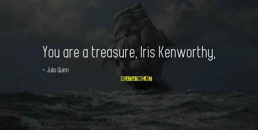 Tobias Funke Inspirational Sayings By Julia Quinn: You are a treasure, Iris Kenworthy,