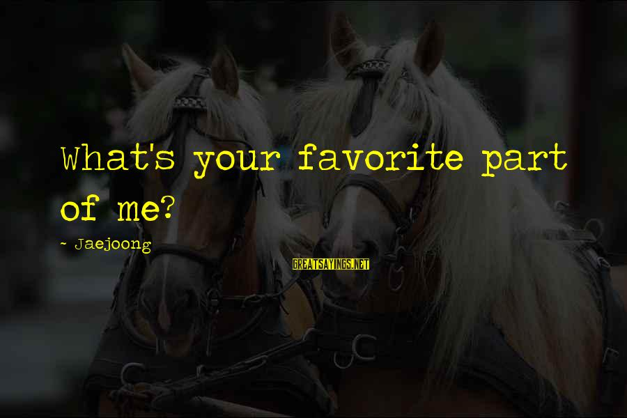 Toccara Jones Sayings By Jaejoong: What's your favorite part of me?