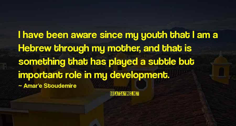 Tocreate Sayings By Amar'e Stoudemire: I have been aware since my youth that I am a Hebrew through my mother,