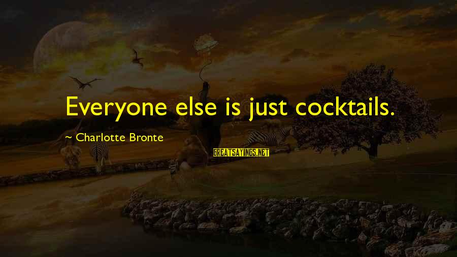 Tocreate Sayings By Charlotte Bronte: Everyone else is just cocktails.
