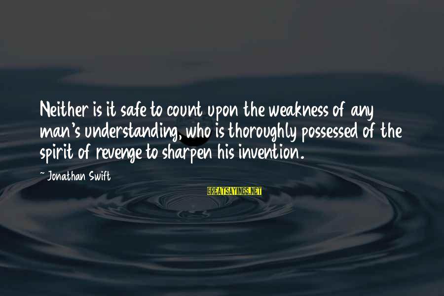 Tocreate Sayings By Jonathan Swift: Neither is it safe to count upon the weakness of any man's understanding, who is