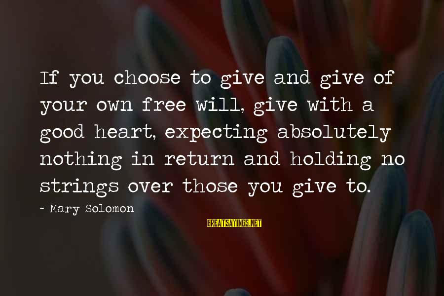 Tocreate Sayings By Mary Solomon: If you choose to give and give of your own free will, give with a