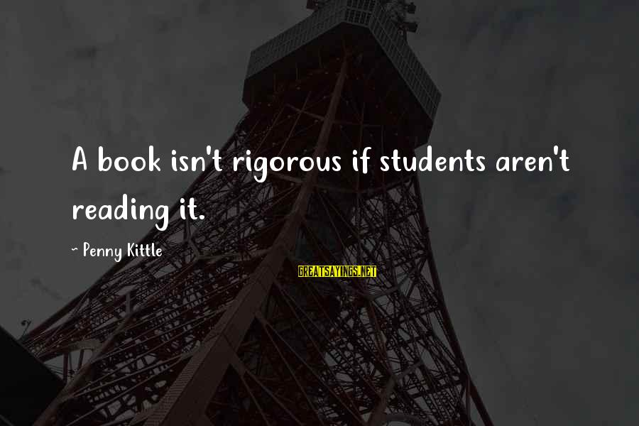 Tocreate Sayings By Penny Kittle: A book isn't rigorous if students aren't reading it.