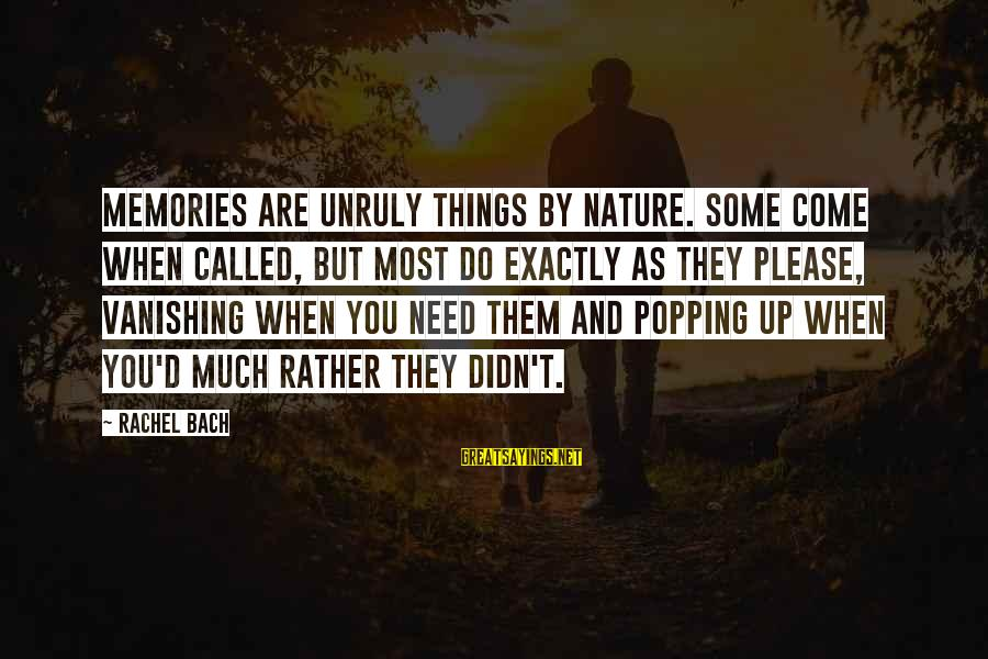 Tocreate Sayings By Rachel Bach: Memories are unruly things by nature. Some come when called, but most do exactly as