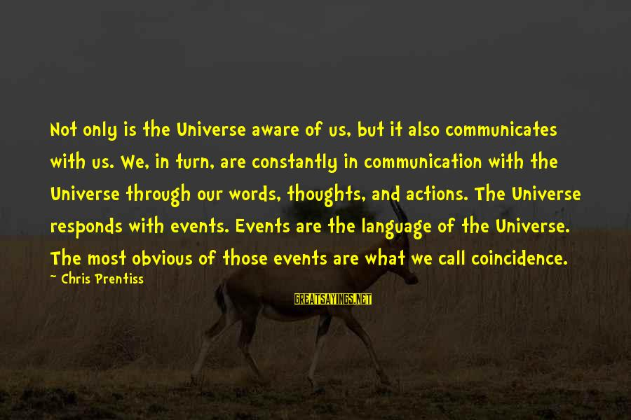 Tod Hackett Sayings By Chris Prentiss: Not only is the Universe aware of us, but it also communicates with us. We,