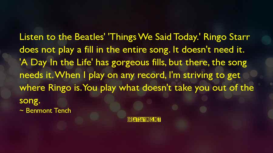 Today Is Just Not My Day Sayings By Benmont Tench: Listen to the Beatles' 'Things We Said Today.' Ringo Starr does not play a fill