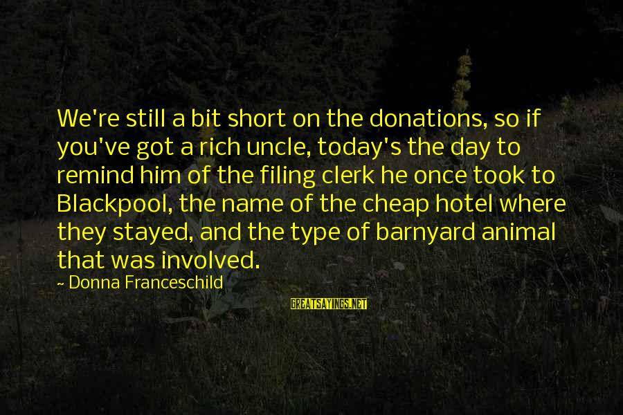 Today Is Just Not My Day Sayings By Donna Franceschild: We're still a bit short on the donations, so if you've got a rich uncle,