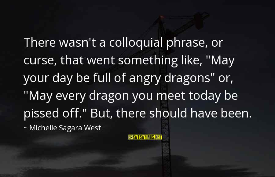 "Today Is Just Not My Day Sayings By Michelle Sagara West: There wasn't a colloquial phrase, or curse, that went something like, ""May your day be"