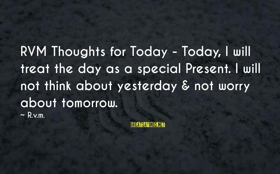 Today Is Just Not My Day Sayings By R.v.m.: RVM Thoughts for Today - Today, I will treat the day as a special Present.