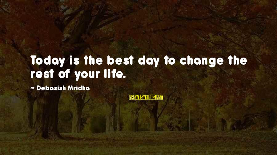 Today Is The Best Day Of Your Life Sayings By Debasish Mridha: Today is the best day to change the rest of your life.