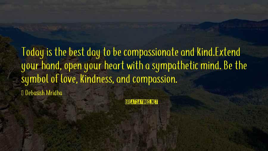 Today Is The Best Day Of Your Life Sayings By Debasish Mridha: Today is the best day to be compassionate and kind.Extend your hand, open your heart