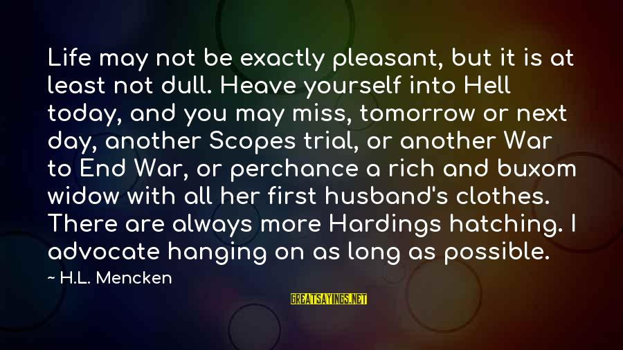 Today Is The Best Day Of Your Life Sayings By H.L. Mencken: Life may not be exactly pleasant, but it is at least not dull. Heave yourself