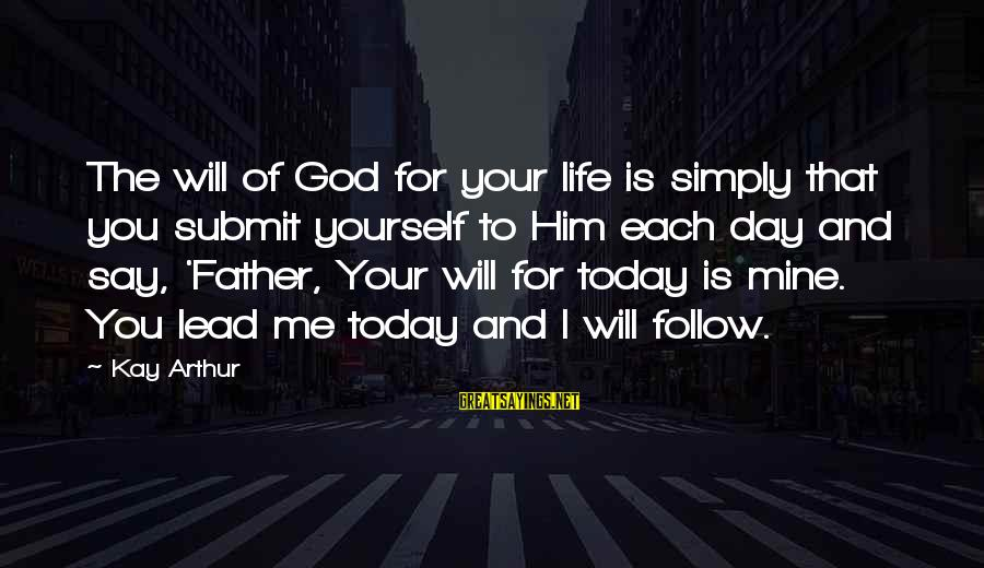 Today Is The Best Day Of Your Life Sayings By Kay Arthur: The will of God for your life is simply that you submit yourself to Him