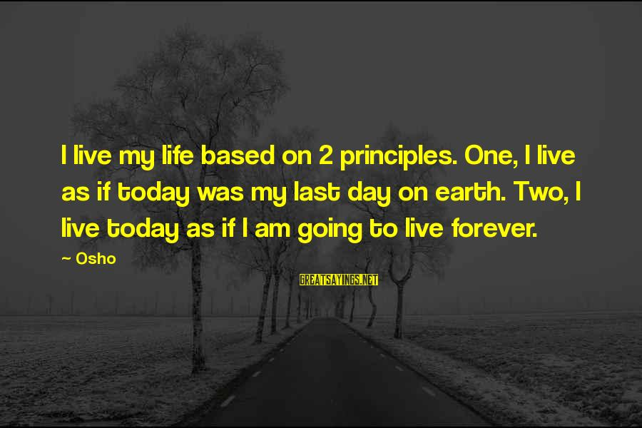 Today Is The Best Day Of Your Life Sayings By Osho: I live my life based on 2 principles. One, I live as if today was