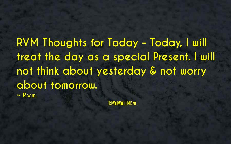 Today Is The Best Day Of Your Life Sayings By R.v.m.: RVM Thoughts for Today - Today, I will treat the day as a special Present.