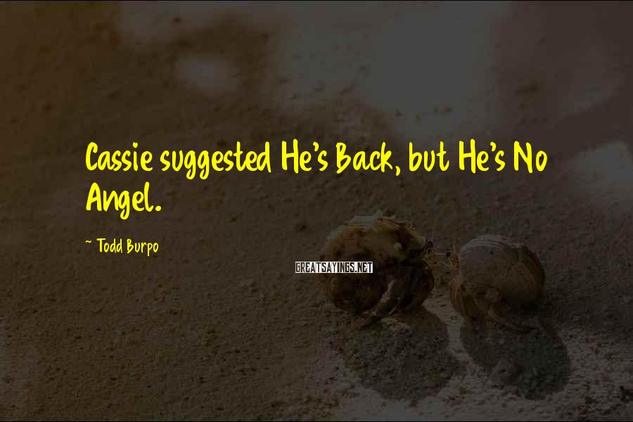 Todd Burpo Sayings: Cassie suggested He's Back, but He's No Angel.