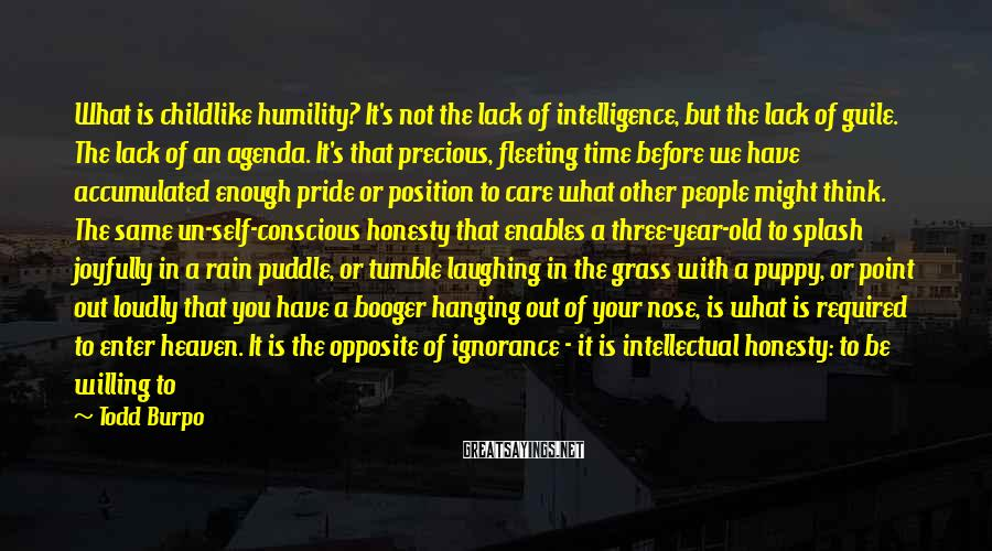 Todd Burpo Sayings: What is childlike humility? It's not the lack of intelligence, but the lack of guile.