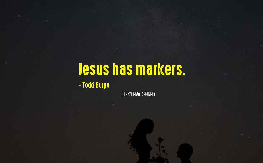 Todd Burpo Sayings: Jesus has markers.