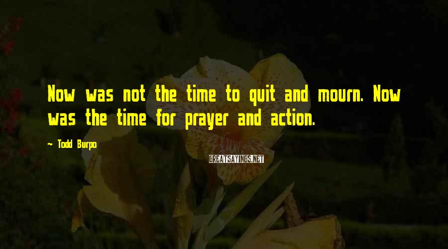 Todd Burpo Sayings: Now was not the time to quit and mourn. Now was the time for prayer