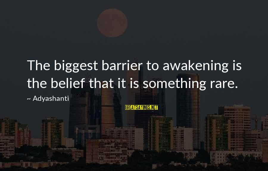 Toilet Plunger Sayings By Adyashanti: The biggest barrier to awakening is the belief that it is something rare.