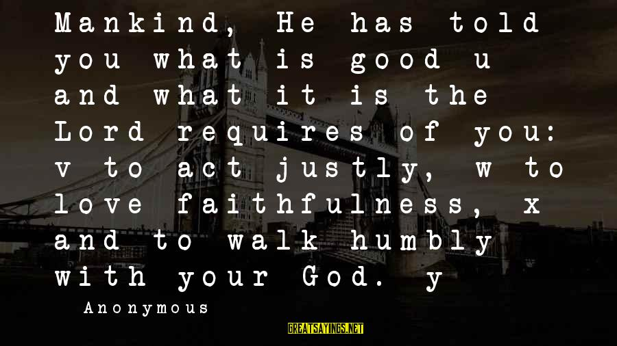 Told You Sayings By Anonymous: Mankind, He has told you what is good u and what it is the Lord