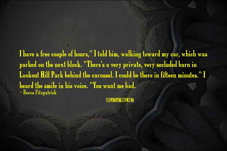 """Told You Sayings By Becca Fitzpatrick: I have a free couple of hours,"""" I told him, walking toward my car, which"""