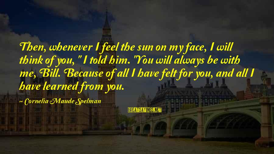 """Told You Sayings By Cornelia Maude Spelman: Then, whenever I feel the sun on my face, I will think of you, """""""