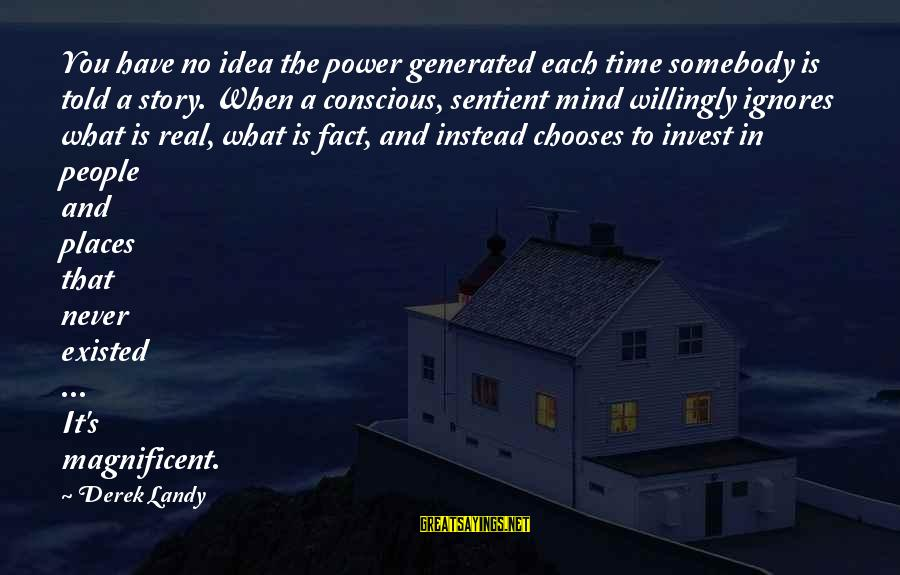 Told You Sayings By Derek Landy: You have no idea the power generated each time somebody is told a story. When