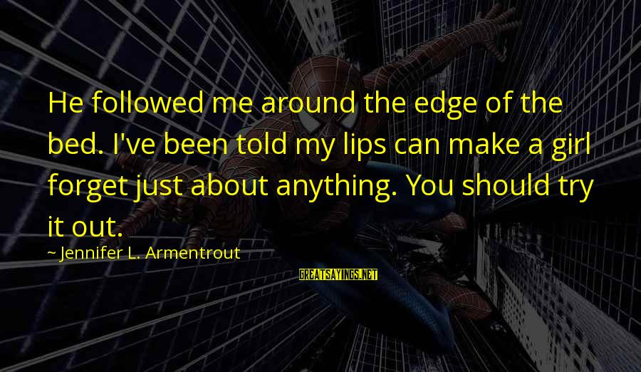Told You Sayings By Jennifer L. Armentrout: He followed me around the edge of the bed. I've been told my lips can