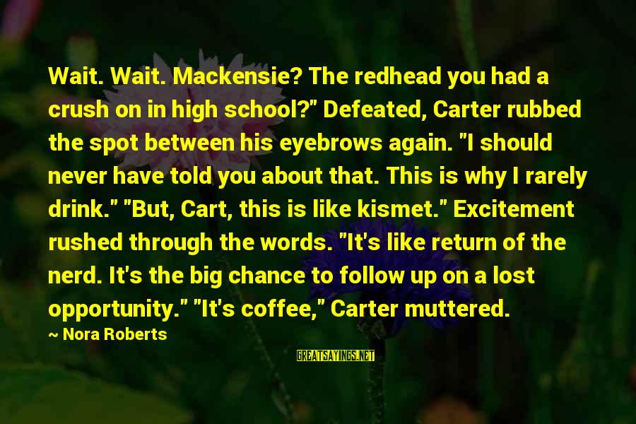 """Told You Sayings By Nora Roberts: Wait. Wait. Mackensie? The redhead you had a crush on in high school?"""" Defeated, Carter"""
