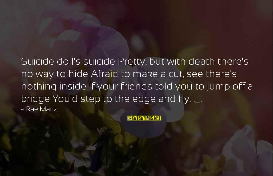 Told You Sayings By Rae Mariz: Suicide doll's suicide Pretty, but with death there's no way to hide Afraid to make