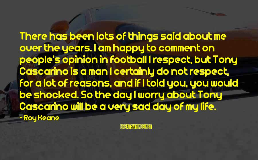 Told You Sayings By Roy Keane: There has been lots of things said about me over the years. I am happy