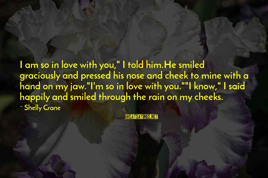 """Told You Sayings By Shelly Crane: I am so in love with you,"""" I told him.He smiled graciously and pressed his"""