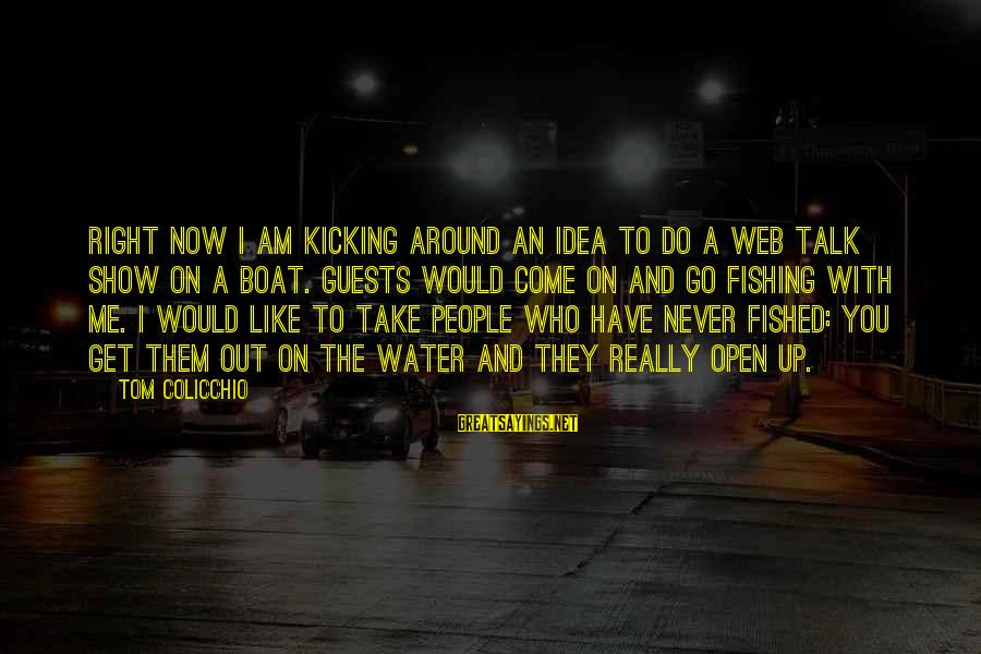 Tom Colicchio Sayings By Tom Colicchio: Right now I am kicking around an idea to do a web talk show on