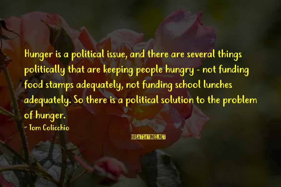 Tom Colicchio Sayings By Tom Colicchio: Hunger is a political issue, and there are several things politically that are keeping people