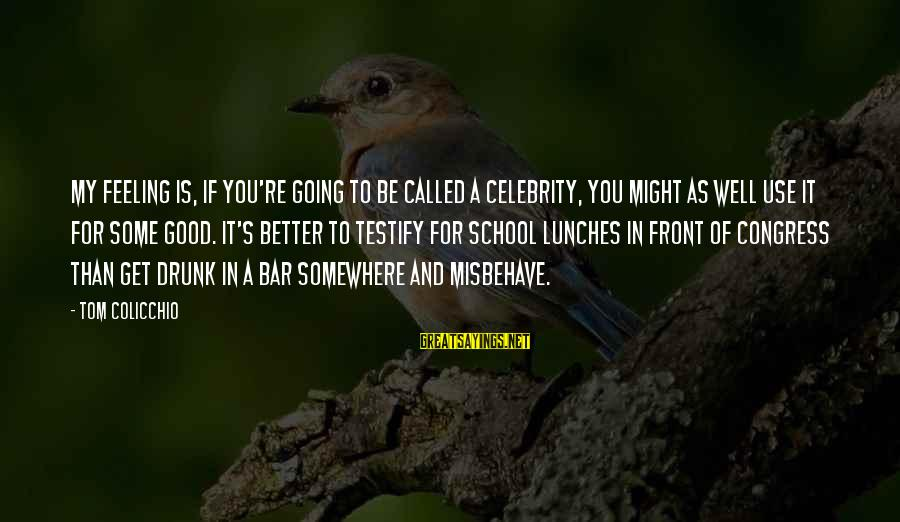 Tom Colicchio Sayings By Tom Colicchio: My feeling is, if you're going to be called a celebrity, you might as well