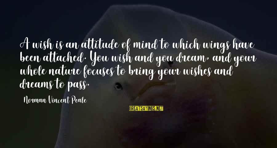 Tom Gunning Sayings By Norman Vincent Peale: A wish is an attitude of mind to which wings have been attached. You wish